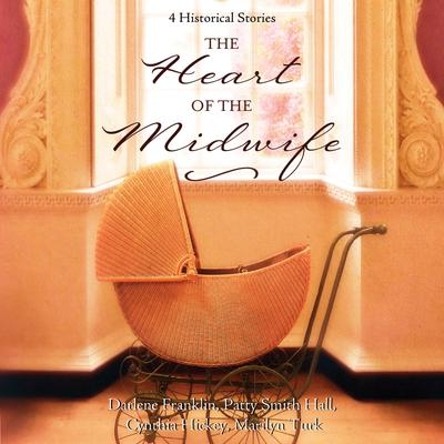 The Heart of the Midwife: 4 Historical Stories Audiobook, by Cynthia Hickey