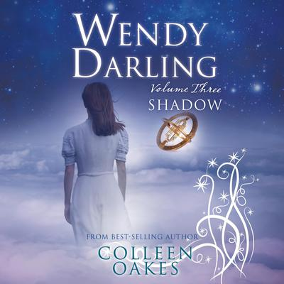 Wendy Darling: Volume 3: Shadow Audiobook, by Colleen Oakes