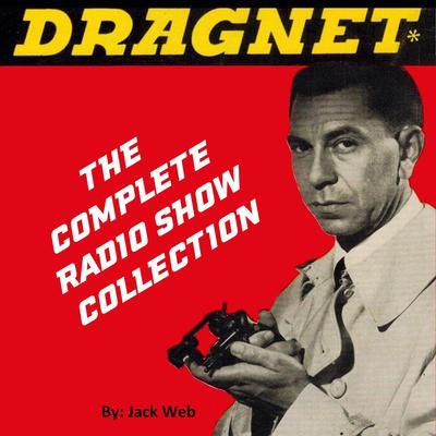 Dragnet - Old Time Radio Audiobook, by Jack Webb