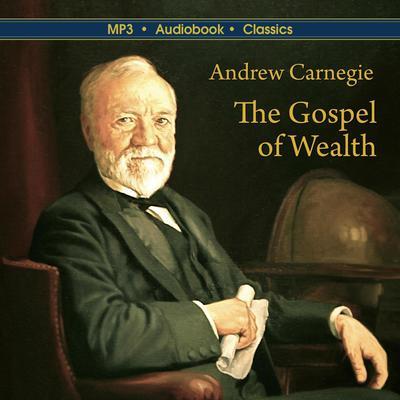 The Gospel of Wealth Audiobook, by Andrew Carnegie