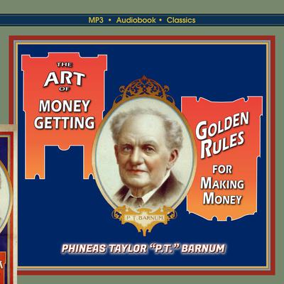 """The Art of Money-Getting, or, Golden Rules for Making Money Audiobook, by Phineas Taylor """"P.T. Barnum'"""