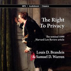 The Right to Privacy Audiobook, by Louis D. BRandeis and Samuel D. Warren