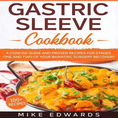 Gastric Sleeve Cookbook: A Concise Guide and Proven Recipes for Stages One and Two of your Bariatric Surgery Recovery Audiobook, by Mike Edwards