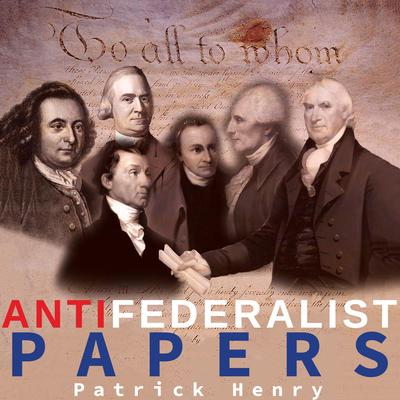 The Anti-Federalist Papers Audiobook, by Patrick Henry