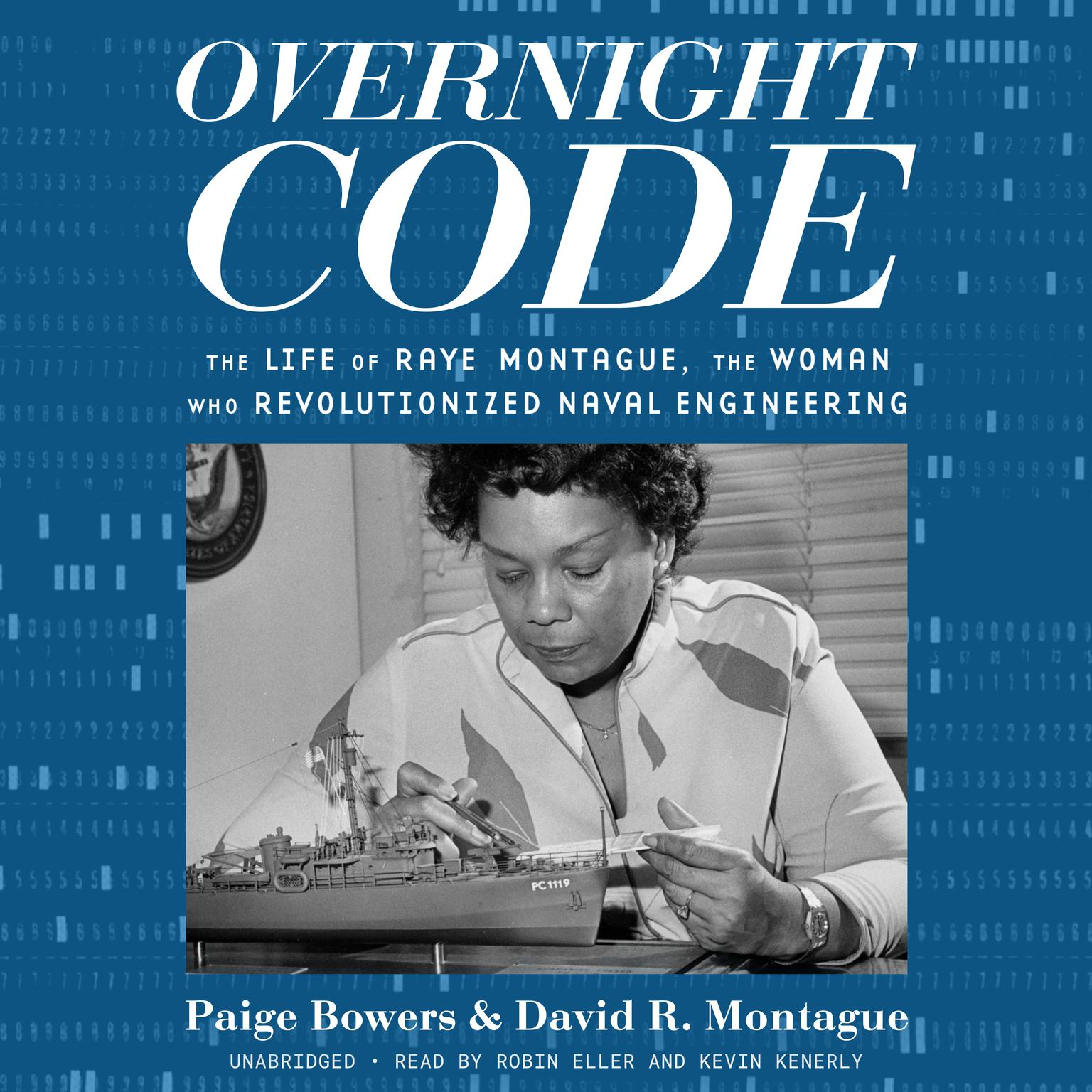 Overnight Code: The Life of Raye Montague, the Woman Who Revolutionized Naval Engineering Audiobook, by Paige Bowers