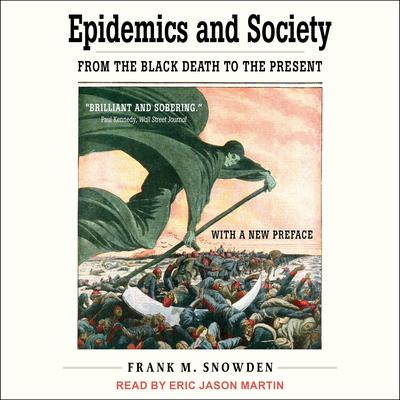 Epidemics and Society: From the Black Death to the Present Audiobook, by Frank M. Snowden