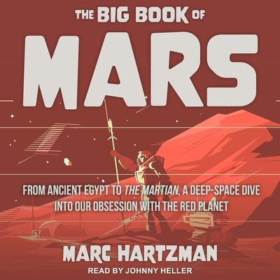 The Big Book of Mars: From Ancient Egypt to The Martian, A Deep-Space Dive into Our Obsession with the Red Planet Audiobook, by Marc Hartzman