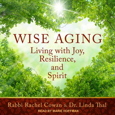 Wise Aging: Living with Joy, Resilience, and Spirit Audiobook, by Linda Thal
