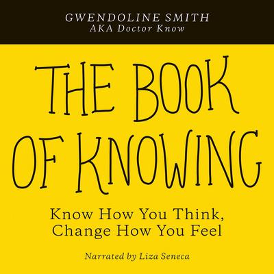 The Book of Knowing: Know How You Think, Change How You Feel Audiobook, by Gwendoline Smith