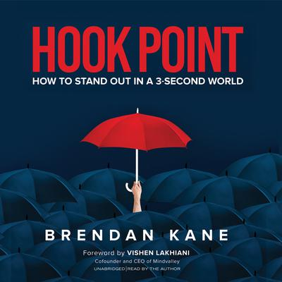 Hook Point: How to Stand Out in a 3-Second World Audiobook, by Brendan Kane