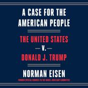 A Case for the American People: The United States v. Donald J. Trump Audiobook, by Norman Eisen