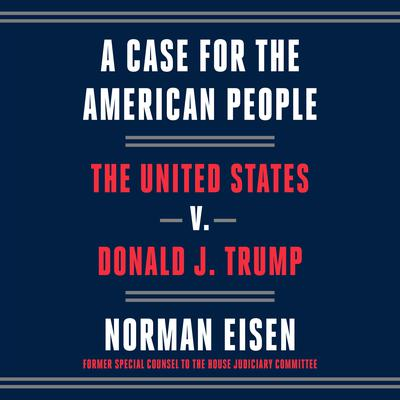 A Case for the American People: The United States v. Donald J. Trump Audiobook, by