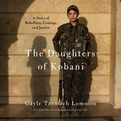 The Daughters of Kobani: A Story of Rebellion, Courage, and Justice Audiobook, by