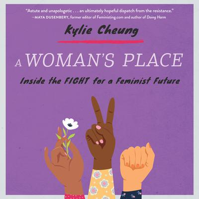 A Womans Place: Inside the Fight for a Feminist Future Audiobook, by Kylie Cheung
