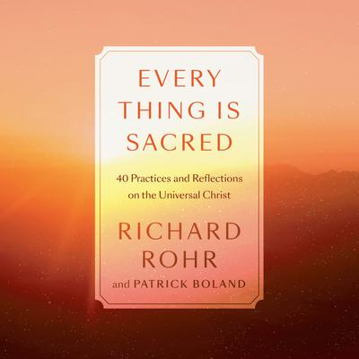 Every Thing Is Sacred: 40 Practices and Reflections on the Universal Christ Audiobook, by