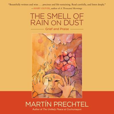 The Smell of Rain on Dust: Grief and Praise Audiobook, by Martín Prechtel