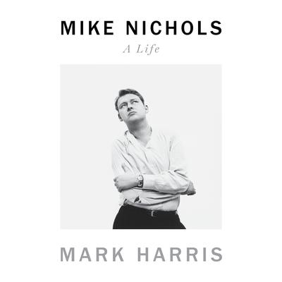Mike Nichols: A Life Audiobook, by Mark Harris