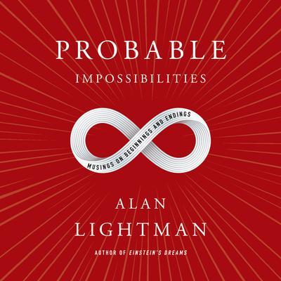 Probable Impossibilities: Musings on Beginnings and Endings Audiobook, by Alan Lightman