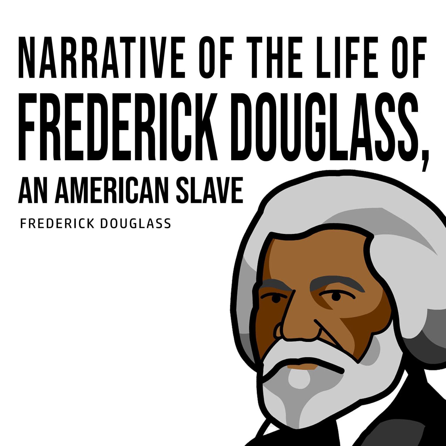 Narrative of the Life of Frederick Douglass, an American Slave Audiobook, by Frederick Douglass