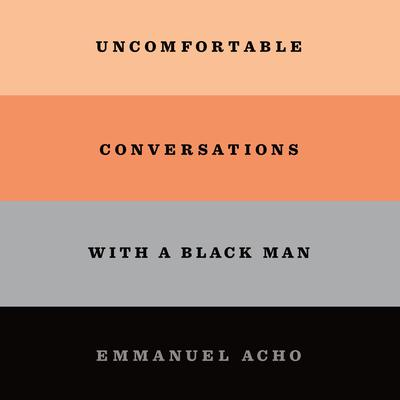 Uncomfortable Conversations with a Black Man Audiobook, by Emmanuel Acho