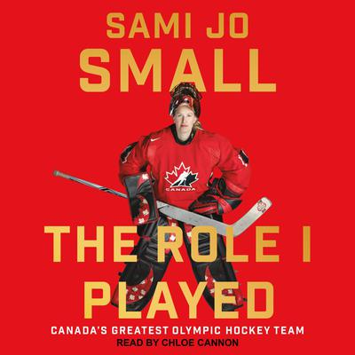 The Role I Played: Canadas Greatest Olympic Hockey Team Audiobook, by Sami Jo Small