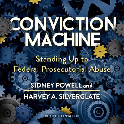 Conviction Machine: Standing Up to Federal Prosecutorial Abuse Audiobook, by Harvey Silverglate