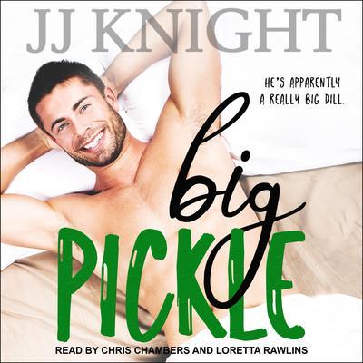 Big Pickle: A Secret Boss Romantic Comedy Audiobook, by JJ Knight