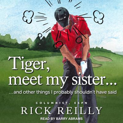 Tiger, Meet My Sister...: And Other Things I Probably Shouldn't Have Said Audiobook, by Rick Reilly