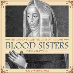 Blood Sisters: The Women Behind the Wars of the Roses Audiobook, by Sarah Gristwood