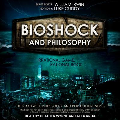BioShock and Philosophy: Irrational Game, Rational Book Audiobook, by