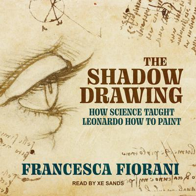 The Shadow Drawing: How Science Taught Leonardo How to Paint Audiobook, by Francesca Fiorani