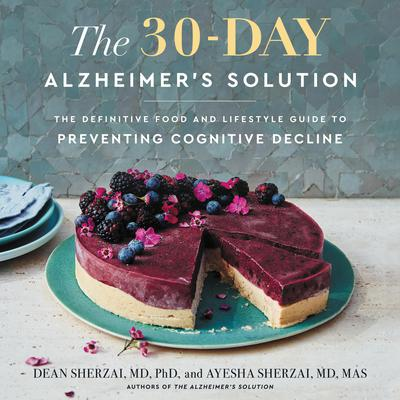 The 30-Day Alzheimer's Solution: The Definitive Food and Lifestyle Guide to Preventing Cognitive Decline Audiobook, by
