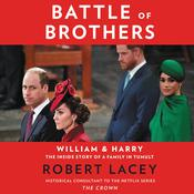 Battle of Brothers: William and Harry – The Inside Story of a Family in Tumult Audiobook, by Robert Lacey