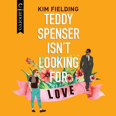 Teddy Spenser Isnt Looking for Love Audiobook, by Kim Fielding