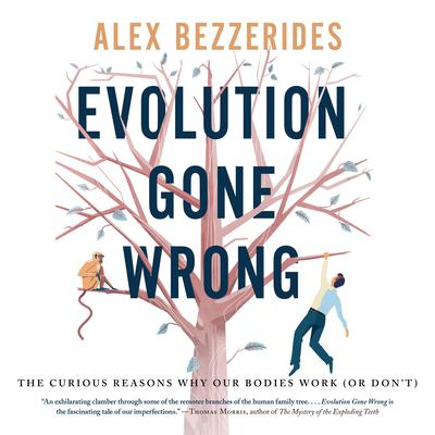 Evolution Gone Wrong: The Curious Reasons Why Our Bodies Work (or Dont) Audiobook, by Alexander Bezzerides