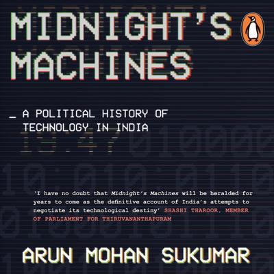 Midnight's Machines: A Political History of Technology in India Audiobook, by Arun Mohan Sukumar
