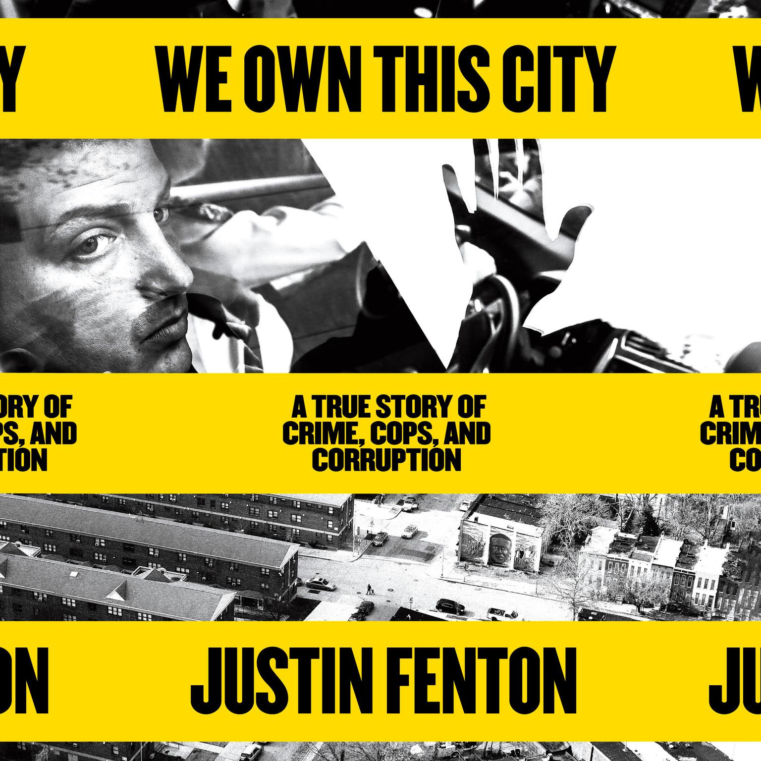 We Own This City: A True Story of Crime, Cops, and Corruption Audiobook, by Justin Fenton