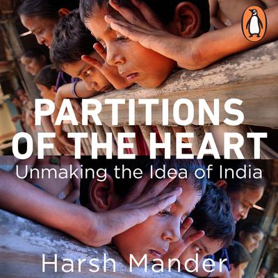 Partitions of the Heart: Unmaking the Idea of India Audiobook, by Harsh Mander