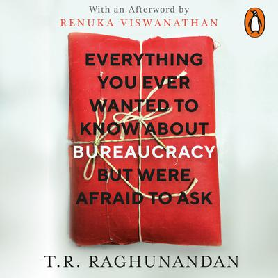 Everything You Ever Wanted to Know about Bureaucracy But Were Afraid to Ask Audiobook, by T.R. Raghunandan