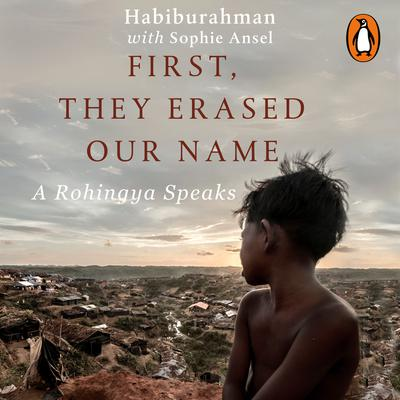 First, They Erased Our Name: A Rohingya Speaks Audiobook, by Habiburahman Rehman