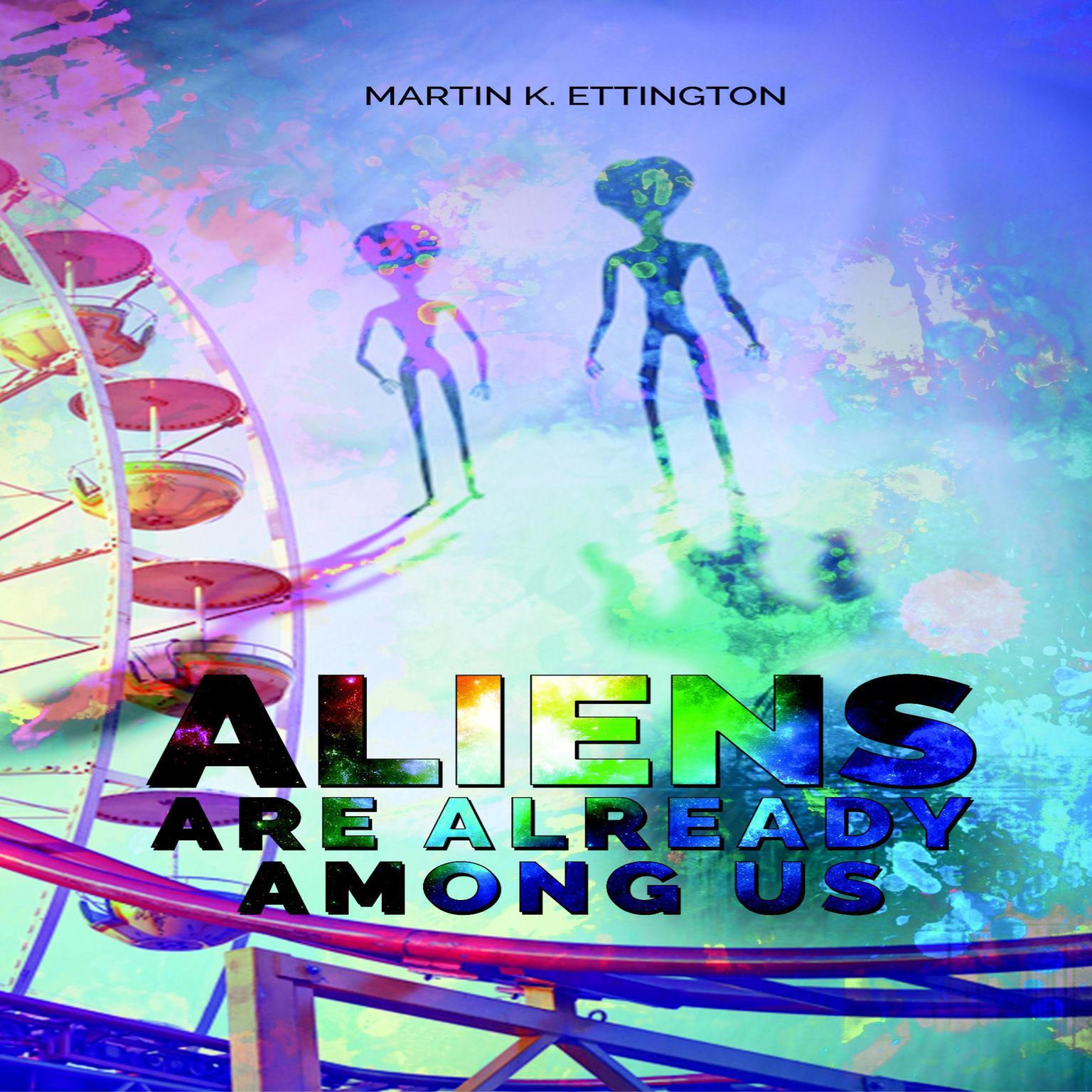 Aliens are Already Among Us Audiobook, by Martin K. Ettingotn
