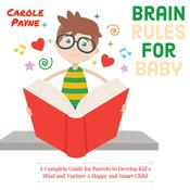 Brain Rules For Baby: A Complete Guide For Parents To Develop Kid