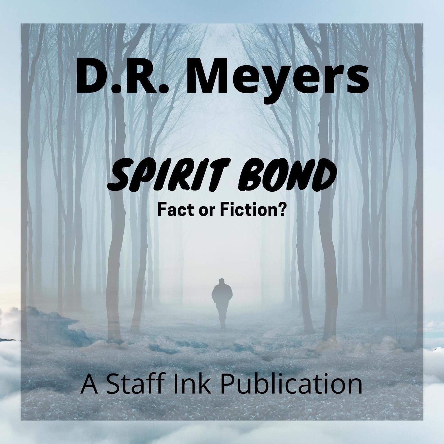 Spirit Bond—Fact or Fiction? Audiobook, by D.R. Meyers