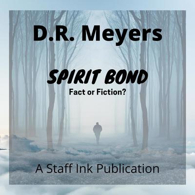 Spirit Bond—Fact or Fiction? Audiobook, by D.R. Meyers