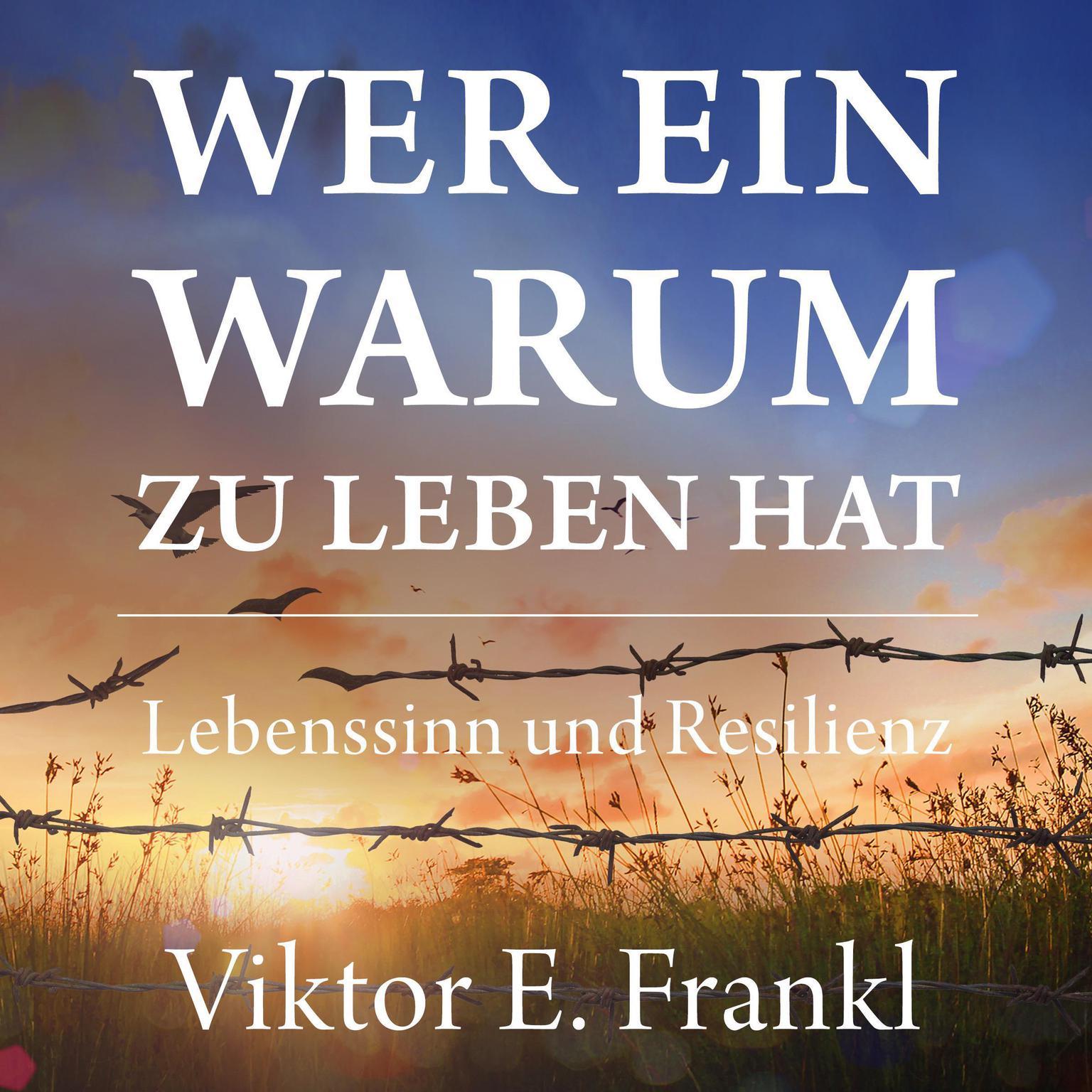 Wer ein Warum zu leben hat. Lebenssinn und Resilienz Audiobook, by Viktor E. Frankl