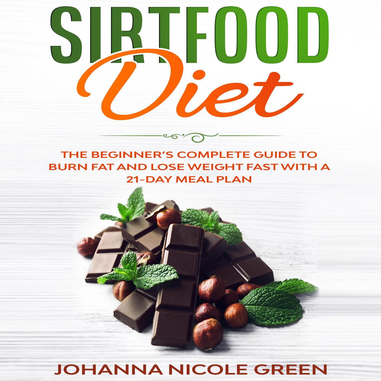 Sirtfood Diet: The Beginner's Complete Guide to Burn Fat and Lose Weight Fast with a 21-Day Meal Plan Audiobook, by Johanna Nicole Green