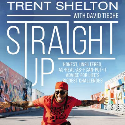 Straight Up: Honest, Unfiltered, As-Real-As-I-Can-Put-It Advice for Life's Biggest Challenges Audiobook, by
