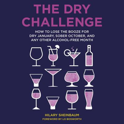 The Dry Challenge: How to Lose the Booze for Dry January, Sober October, and Any Other Alcohol-Free Month Audiobook, by Hilary Sheinbaum