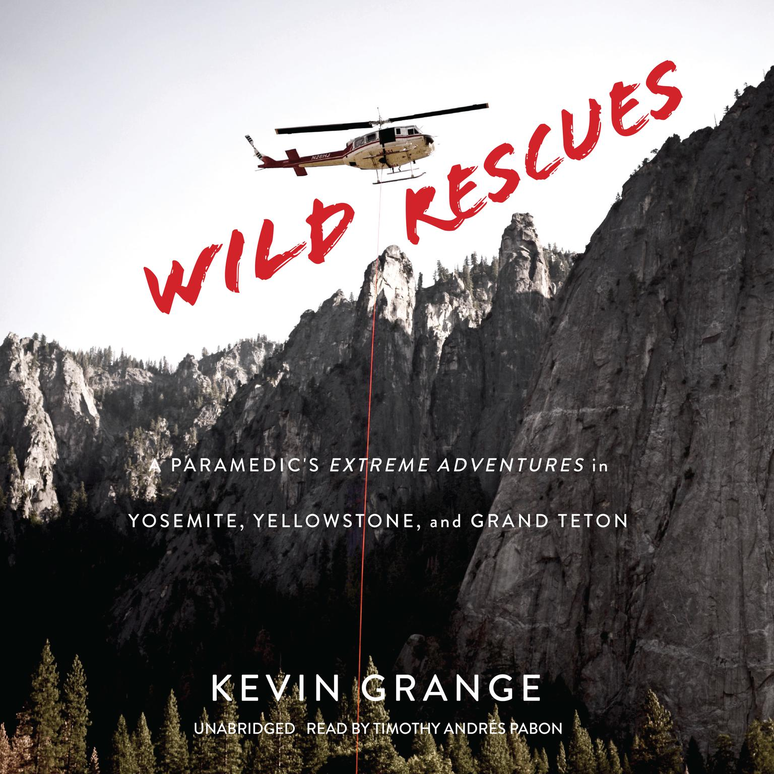 Wild Rescues: A Paramedic's Extreme Adventures in Yosemite, Yellowstone, and Grand Teton Audiobook, by Kevin Grange