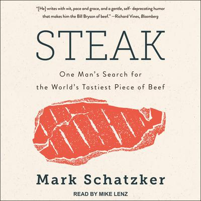 Steak: One Mans Search for the Worlds Tastiest Piece of Beef Audiobook, by Mark Schatzker